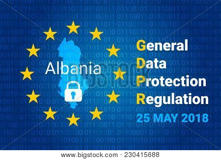 Gdpr - General Data Protection Regulation. Map Of Albania, Eu Flag. Vector Illustration
