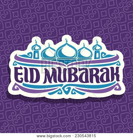 Vector Logo For Muslim Holiday Eid Mubarak, Cut Paper Sign With Original Brush Typeface For Words Ei
