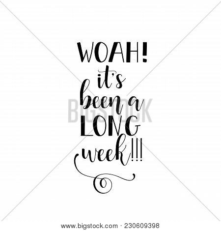 Woah It's Been A Long Work Week Lettering. Calligraphy Vector Illustration