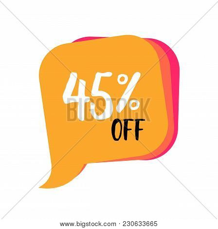 Forty Five Percent Off Lettering In Orange Dialogue Frame. Inscription Can Be Used For Leaflets, Pos