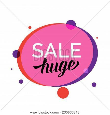 Huge Sale Lettering In Pink Oval With Red And Violet Dots. Inscription Can Be Used For Leaflets, Pos