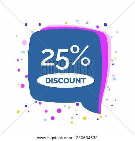 Twenty Five Percent Lettering In Blue Dialogue Frame With Colorful Dots. Inscription Can Be Used For
