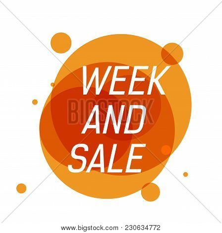 Week And Sale Lettering On Orange Transparent Circles With Dots. Inscription Can Be Used For Leaflet