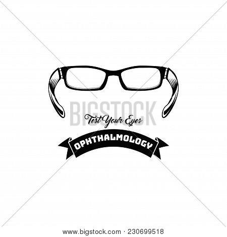 Eyeglasses, Accessory, Glasses. Test Your Eyes Lettering. Ophthalmolody Logo Label Emblem Badge. Vec