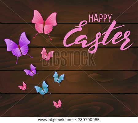 Wooden Planks Background With Beautiful Multicolored Butterflies. Handwritten Modern Calligraphy Han