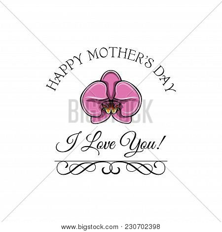 Mother S Day Greeting Card With Pink Orchid And Swirls. Vector Illustration. I Love You Lettering.