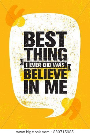Best Thing I Ever Did Was Believe In Me. Inspiring Creative Motivation Quote Poster Template. Vector