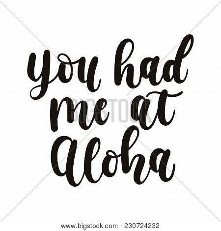 You Had Me At Aloha Card With Hand Drawn Lettering. Calligraphy Summer Beach Quote. Summer Print For