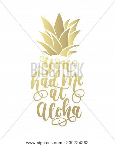 You Had Me At Aloha Golden Card With Hand Drawn Lettering And Pineapple. Calligraphy Summer Beach Qu