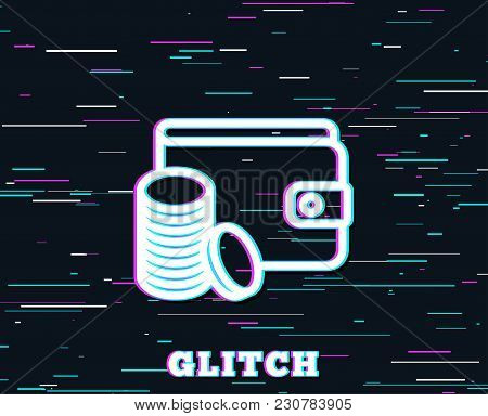Glitch Effect. Wallet With Coins Line Icon. Cash Money Sign. Payment Method Symbol. Background With