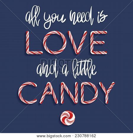 All You Need Is Love And A Little Candy - Creative Poster With Handdrawn Lettering. Handwritten Whit
