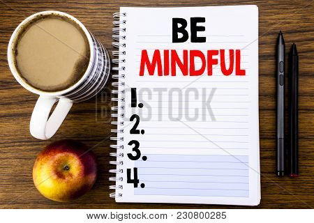 Handwritten Text Showing Be Mindful. Business Concept For Mindfulness Healthy Spirit Written On Note