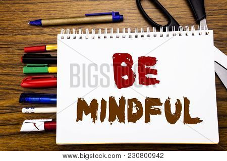 Word, Writing Be Mindful. Business Concept For Mindfulness Healthy Spirit Written On Notebook, Woode