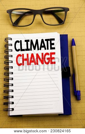 Handwriting Announcement Text Showing Climate Change. Business Concept For Global Planet Warming Wri