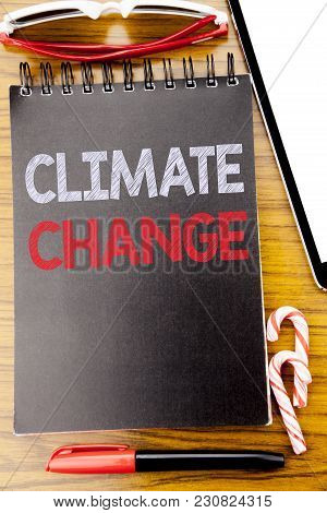 Word, Writing Climate Change. Business Concept For Global Planet Warming Written On Notebook Book, W