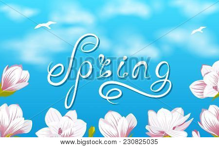 Spring Background With Beautiful Magnolia Flowers, Lettering, Headline - Illustration Vector
