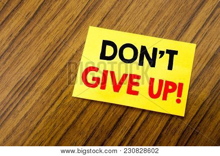 Hand Writing Text Caption Inspiration Showing Don T Give Up. Business Concept For Motivation Determi