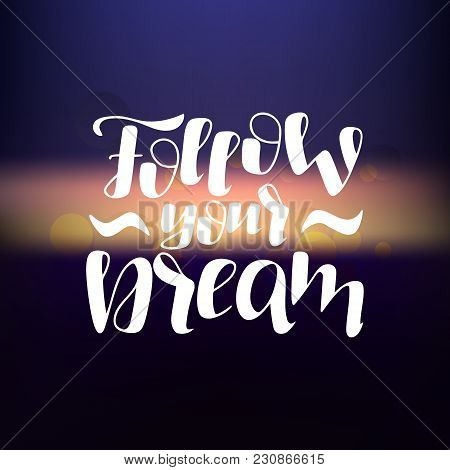 Hand Drawn Lettering Phrase Follow Your Dream On The Color Background. Motivation Phrase. Can Be Use