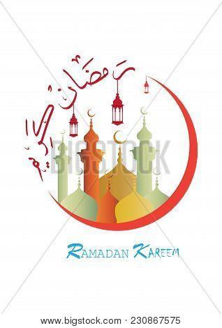 Beautiful Ramadan Background  For The Muslim Holy Month Of Ramadan, Arabic Calligraphy Translation: