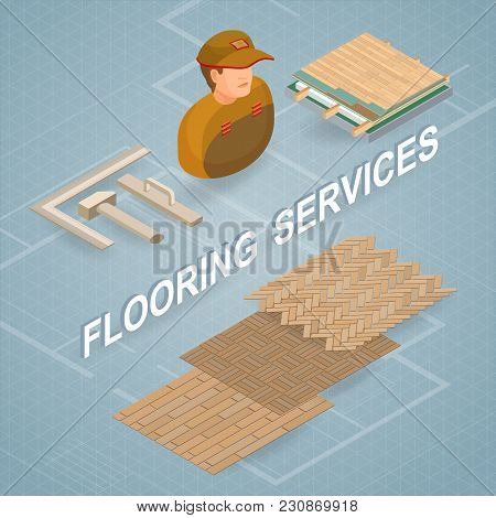 Flooring Services. Isometric Interior Repairs Concept. Worker, Equipment And Items Isometric Icon. B