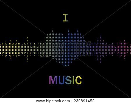 I Love Music, Sound Wave, Music Equalizer, Abstract Vector Illustration Eps10