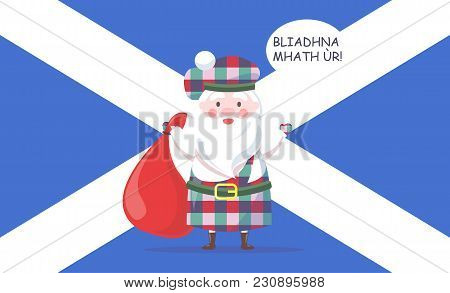 Santa Claus In Kilt And Beret Hold Heavy Bag And Greets With New Year In Scottish Language With Nati