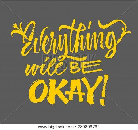 Everything Will Be Okey - Lettering. Brush Pen Calligraphy Inspiration Motivation Quote. Hand Drawn