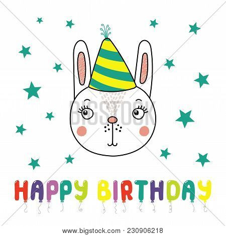 Hand Drawn Vector Portrait Of A Cute Funny Rabbit In Party Hat, With Text Happy Birthday. Isolated O
