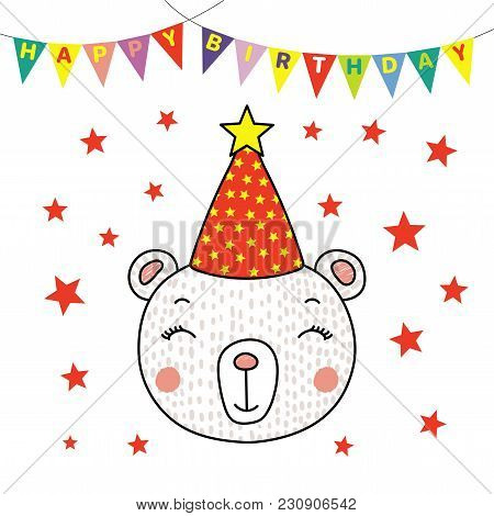 Hand Drawn Vector Portrait Of A Cute Funny Bear In Party Hat, With Text Happy Birthday. Isolated Obj