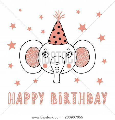 Hand Drawn Vector Portrait Of A Cute Funny Elephant In Party Hat, With Text Happy Birthday. Isolated