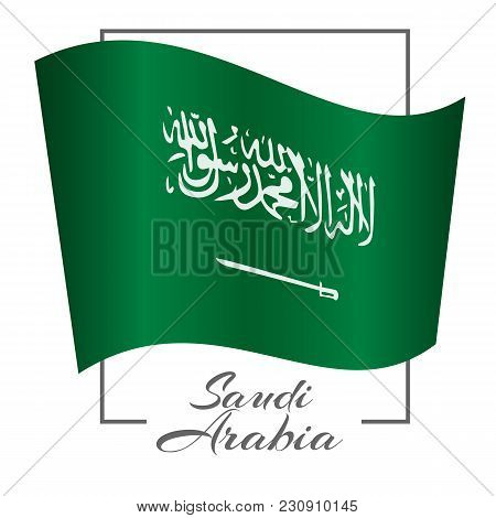 The National Flag Of Saudi Arabia In The Frame With The Inscription Saudi Arabia Background Vector