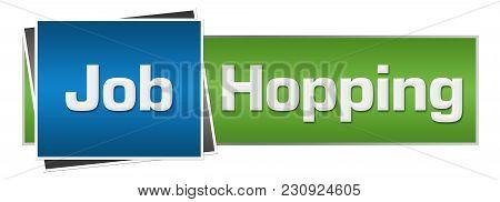 Job Hopping Text Written Over Green Blue Background.