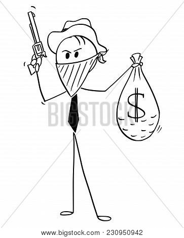 Cartoon Stick Man Drawing Conceptual Illustration Of Masked Businessman Cowboy With Stolen Bag Of Do