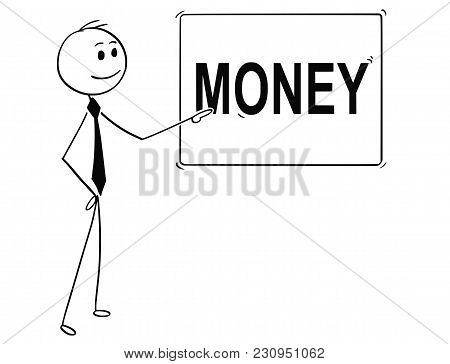 Cartoon Stick Man Drawing Conceptual Illustration Of Businessman Pointing At Sign With Money Text.