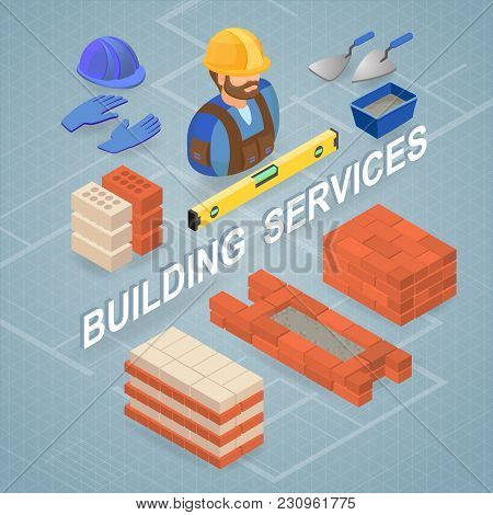 Building Services. Isometric Repairs Concept. Worker, Equipment And Items Isometric Icon. Bricklayer