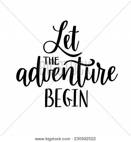 Let The Adventure Begin Vector Lettering. Motivational Inspirational Travel Quote. T-shirt, Wall Pos