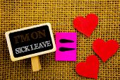 Writing text showing  I m am On Sick Leave. Concept meaning Vacation Holiday Absent Out Of Office Sickness Fever written blackboard equatiMeaning Love Heart the textured background poster