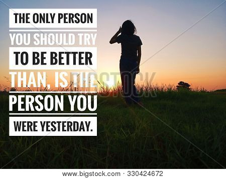 Inspirational Motivational Quote - The Only Person You Should Try To Be Better Than, Is The Person Y