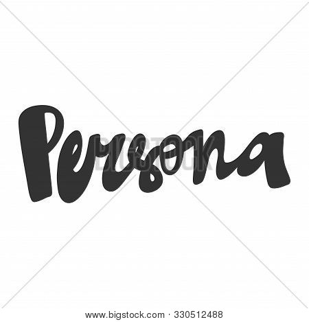 Persona. Vector Hand Drawn Illustration With Cartoon Lettering. Good As A Sticker, Video Blog Cover,