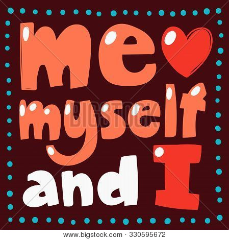 Me Myself And I. Sticker For Social Media Content. Vector Hand Drawn Illustration Design.