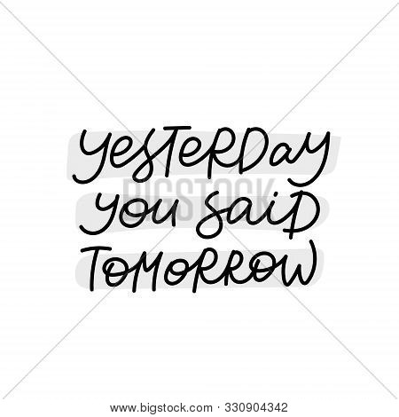 Yesterday You Said Tomorrow Procrastinating Quote Lettering. Calligraphy Inspiration Graphic Design