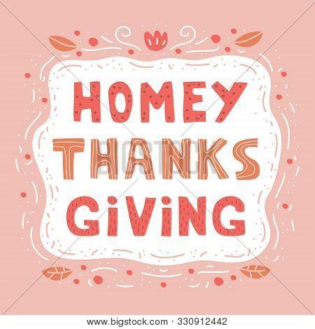 Homey Thanksgiving Hand Drawn Vector Lettering, Illustration. Print Flat Card. Cartoon Style Illustr