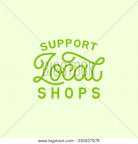 Hand Drawn Lettering Card. The Inscription: Support Local Shops. Perfect Design For Greeting Cards,