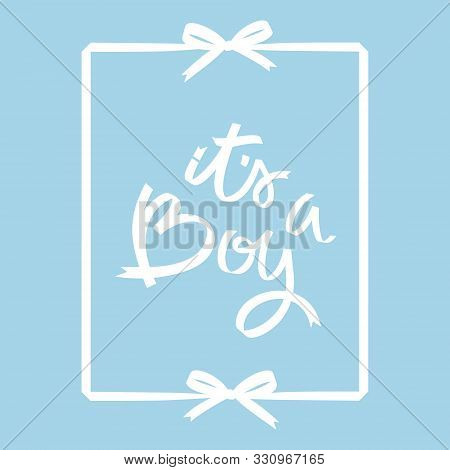 Its A Boy. Ribbon Hand Lettering With Frame And Bows. White Calligraphy Isolated On Pastel Blue.
