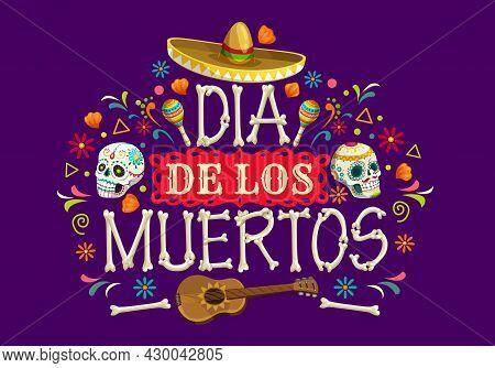 Dia De Los Muertos Mexican Holiday Vector Banner. Day Of The Dead Sugar Skulls, Sombrero Hat, Guitar