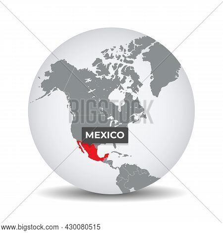 World Globe Map With The Identication Of Mexico. Map Of Mexico. Mexico On Grey Political 3d Globe. N