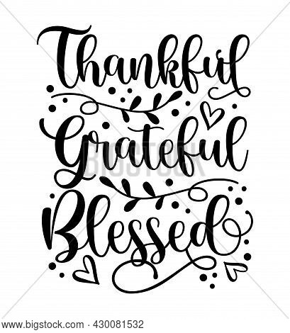 Thankful Grateful Blessed - Inspirational Thanksgiving Day Handwritten Quote, Lettering Message. Goo