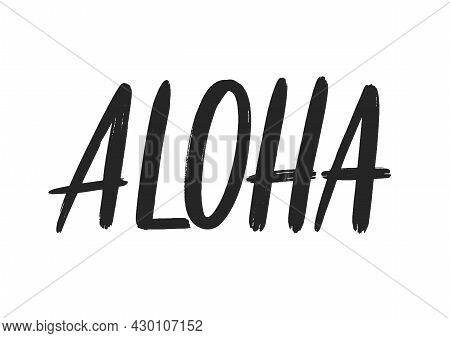Aloha Modern Brush Lettering As Print For T-shirt, Template, Design Element. Aloha Word Logo Isolate