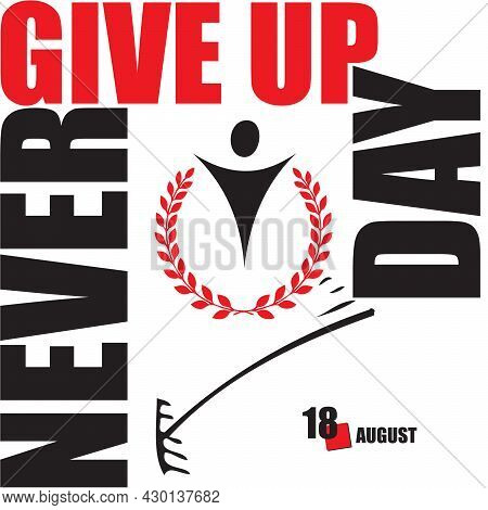 The Calendar Event Is Celebrated In August - Never Give Up Day