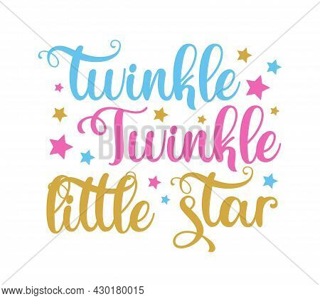 Twinkle Twinkle Little Star- Inspirational Lettering Poster. Vector Motivational Card, Baby Room Dec